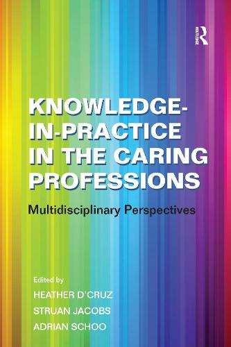 Knowledge-in-Practice in the Caring Professions: Multi-Disciplinary Perspectives (Paperback)