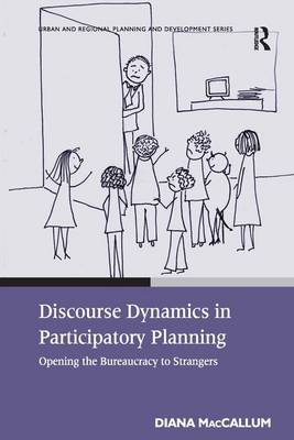 Discourse Dynamics in Participatory Planning: Opening the Bureaucracy to Strangers (Hardback)