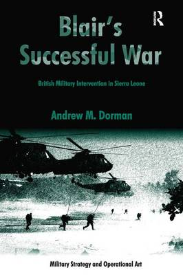 Blair's Successful War: British Military Intervention in Sierra Leone - Military Strategy and Operational Art (Hardback)