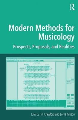 Modern Methods for Musicology: Prospects, Proposals, and Realities - Digital Research in the Arts and Humanities (Hardback)