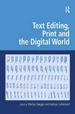 Text Editing, Print and the Digital World - Digital Research in the Arts and Humanities (Hardback)