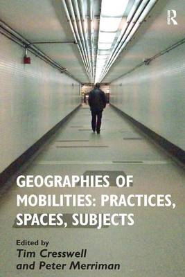 Geographies of Mobilities: Practices, Spaces, Subjects (Hardback)