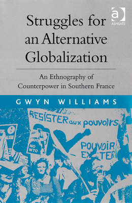 Struggles for an Alternative Globalization: An Ethnography of Counterpower in Southern France (Hardback)