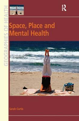 Space, Place and Mental Health - Geographies of Health Series (Hardback)