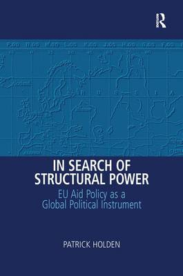 In Search of Structural Power: EU Aid Policy as a Global Political Instrument (Hardback)