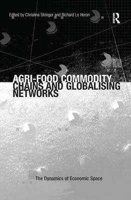 Agri-Food Commodity Chains and Globalising Networks - The Dynamics of Economic Space (Hardback)