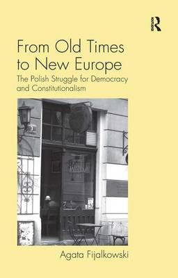 From Old Times to New Europe: The Polish Struggle for Democracy and Constitutionalism (Hardback)