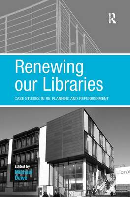 Renewing our Libraries: Case Studies in Re-planning and Refurbishment (Hardback)