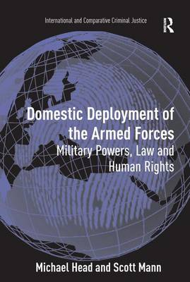 Domestic Deployment of the Armed Forces: Military Powers, Law and Human Rights (Hardback)