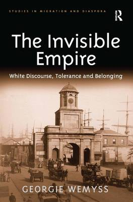 The Invisible Empire: White Discourse, Tolerance and Belonging - Studies in Migration and Diaspora (Hardback)