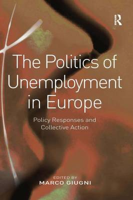 The Politics of Unemployment in Europe: Policy Responses and Collective Action (Hardback)
