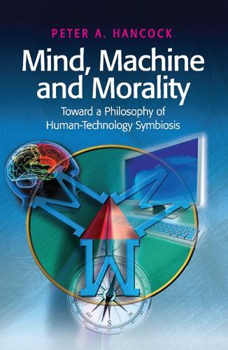 Mind, Machine and Morality: Toward a Philosophy of Human-Technology Symbiosis (Hardback)