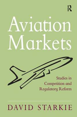 Aviation Markets: Studies in Competition and Regulatory Reform (Hardback)