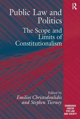 Public Law and Politics: The Scope and Limits of Constitutionalism - Edinburgh/Glasgow Law and Society Series (Hardback)