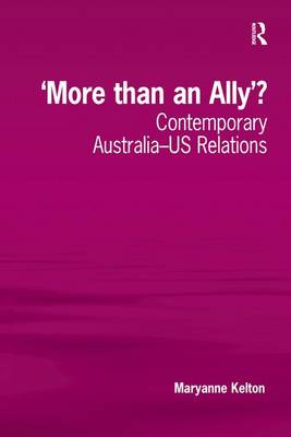 'More than an Ally'?: Contemporary Australia-US Relations (Hardback)