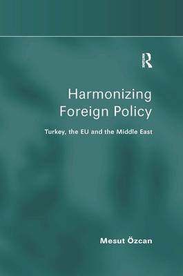 Harmonizing Foreign Policy: Turkey, the EU and the Middle East (Hardback)