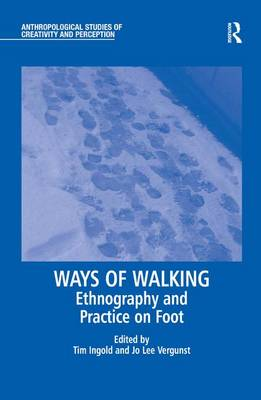 Ways of Walking: Ethnography and Practice on Foot - Anthropological Studies of Creativity and Perception (Hardback)
