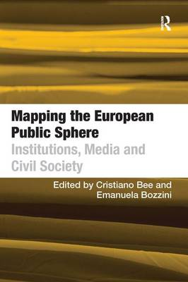 Mapping the European Public Sphere: Institutions, Media and Civil Society (Hardback)