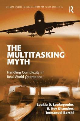 The Multitasking Myth: Handling Complexity in Real-World Operations - Ashgate Studies in Human Factors for Flight Operations (Hardback)