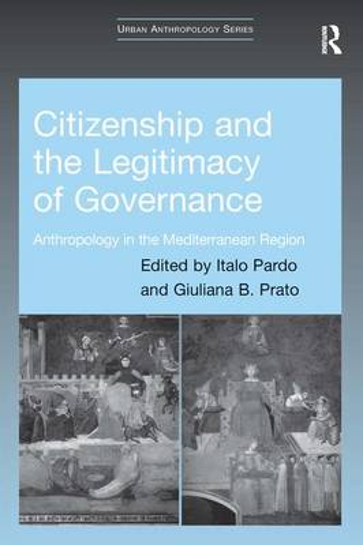 Citizenship and the Legitimacy of Governance: Anthropology in the Mediterranean Region - Urban Anthropology (Hardback)