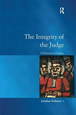 The Integrity of the Judge: A Philosophical Inquiry (Hardback)