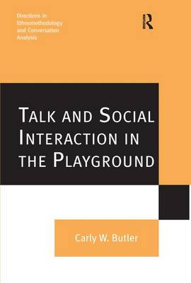 Talk and Social Interaction in the Playground - Directions in Ethnomethodology and Conversation Analysis (Hardback)