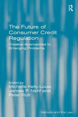 The Future of Consumer Credit Regulation: Creative Approaches to Emerging Problems - Markets and the Law (Hardback)