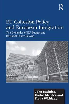 EU Cohesion Policy and European Integration: The Dynamics of EU Budget and Regional Policy Reform (Hardback)