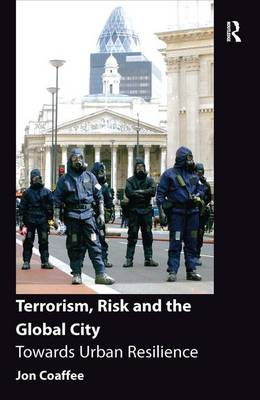 Terrorism, Risk and the Global City: Towards Urban Resilience (Hardback)