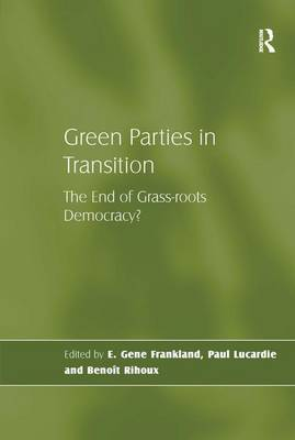 Green Parties in Transition: The End of Grass-roots Democracy? (Hardback)
