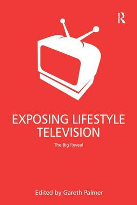 Exposing Lifestyle Television: The Big Reveal (Hardback)