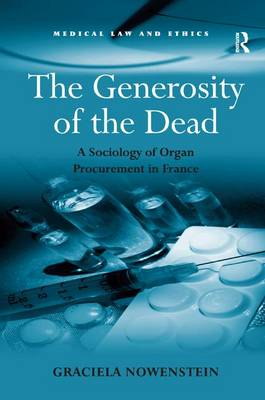 The Generosity of the Dead: A Sociology of Organ Procurement in France - Medical Law and Ethics (Hardback)
