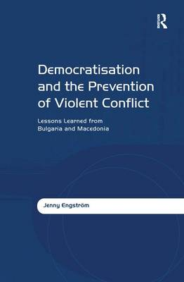 Democratisation and the Prevention of Violent Conflict: Lessons Learned from Bulgaria and Macedonia (Hardback)