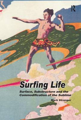 Surfing Life: Surface, Substructure and the Commodification of the Sublime (Hardback)