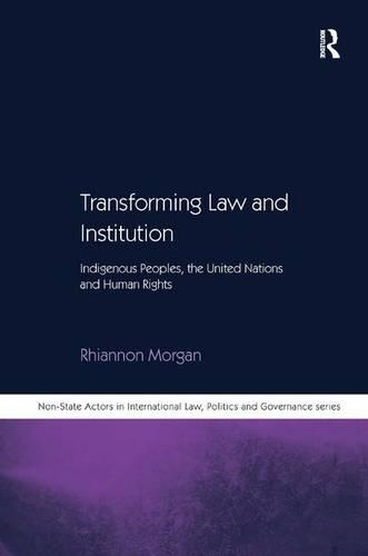 Transforming Law and Institution: Indigenous Peoples, the United Nations and Human Rights - Non-State Actors in International Law, Politics and Governance Series (Hardback)