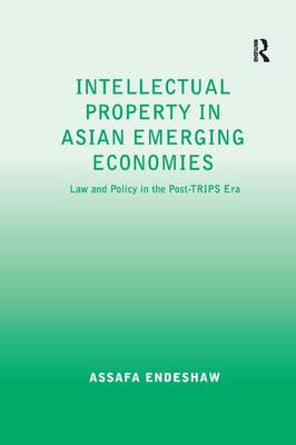 Intellectual Property in Asian Emerging Economies: Law and Policy in the Post-TRIPS Era (Hardback)
