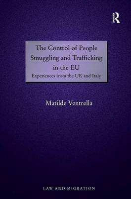 The Control of People Smuggling and Trafficking in the EU: Experiences from the UK and Italy - Law and Migration (Hardback)