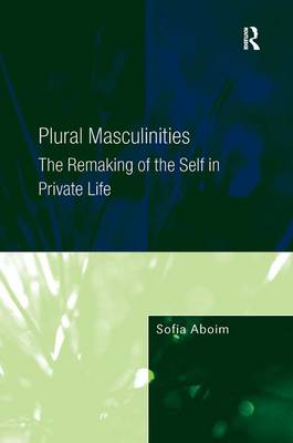 Plural Masculinities: The Remaking of the Self in Private Life (Hardback)