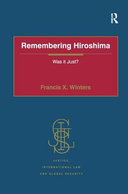 Remembering Hiroshima: Was it Just? - Justice, International Law and Global Security (Hardback)