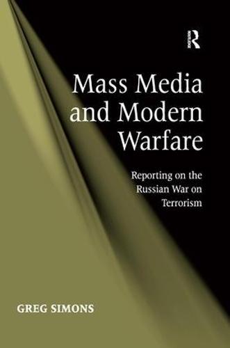 Mass Media and Modern Warfare: Reporting on the Russian War on Terrorism (Hardback)