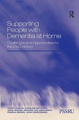 Supporting People with Dementia at Home: Challenges and Opportunities for the 21st Century (Hardback)