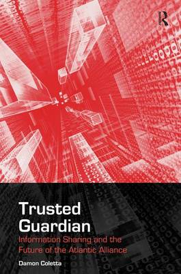 Trusted Guardian: Information Sharing and the Future of the Atlantic Alliance (Hardback)