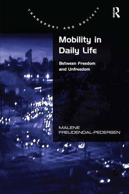 Mobility in Daily Life: Between Freedom and Unfreedom (Hardback)