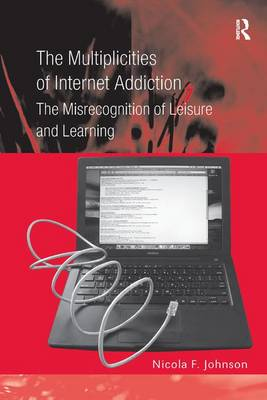 The Multiplicities of Internet Addiction: The Misrecognition of Leisure and Learning (Hardback)