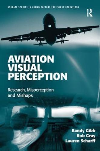 Aviation Visual Perception: Research, Misperception and Mishaps - Ashgate Studies in Human Factors for Flight Operations (Hardback)