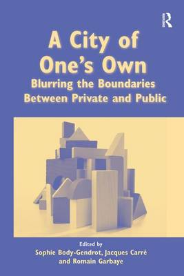 A City of One's Own: Blurring the Boundaries Between Private and Public (Hardback)