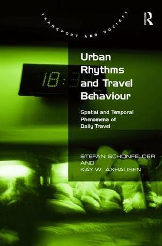 Urban Rhythms and Travel Behaviour: Spatial and Temporal Phenomena of Daily Travel (Hardback)