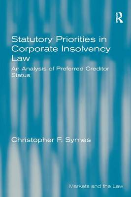 Statutory Priorities in Corporate Insolvency Law: An Analysis of Preferred Creditor Status - Markets and the Law (Hardback)
