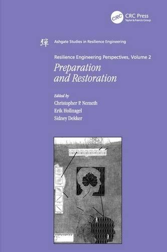 Resilience Engineering Perspectives, Volume 2: Preparation and Restoration (Hardback)