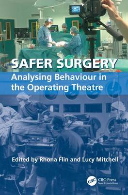 Safer Surgery: Analysing Behaviour in the Operating Theatre (Hardback)
